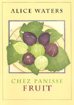 Chez Panisse Fruit By Waters, Alice/ Tangren, Alan/ Streiff, Fritz